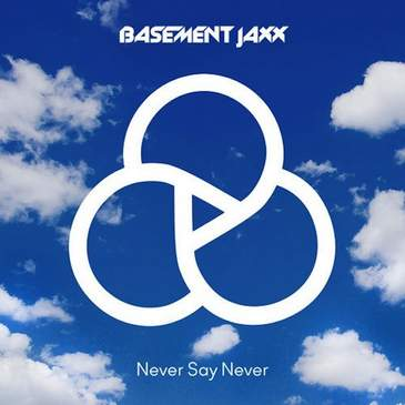 Never Say Never Basement Jaxx