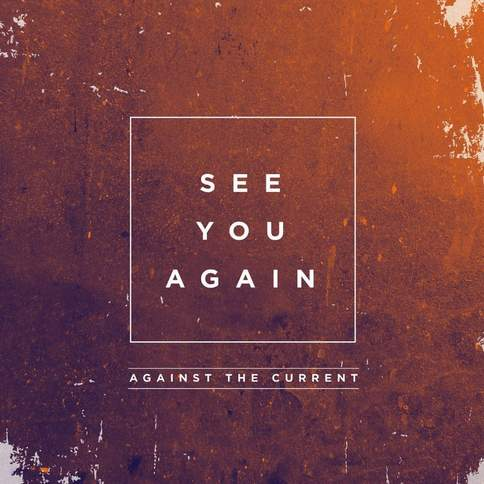 See You Again (Wiz Khalifa feat. Charlie Puth Cover) Against The Current