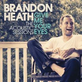 Give Me Your Eyes Brandon Heath