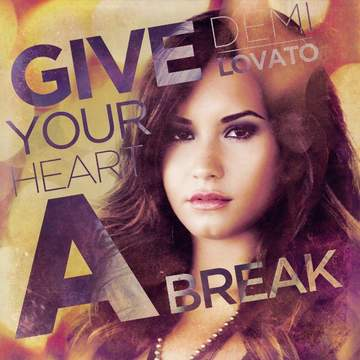 Give Your Heart A Break Demi Lovato