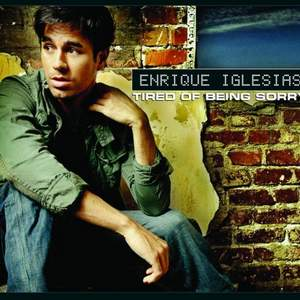 Tired Of Being Sorry Enrique Iglesias