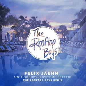 Ain't Nobody (Loves Me Better) feat. Jasmine Thompson (The Rooftop Boys Remix) Felix Jaehn