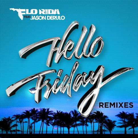 Hello Friday (feat. Jason Derulo) Flo Rida