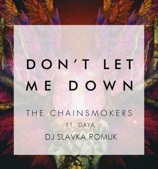 Don't Let Me Down (2016) The Chainsmokers ft. Daya & DJ Slavka Romuk